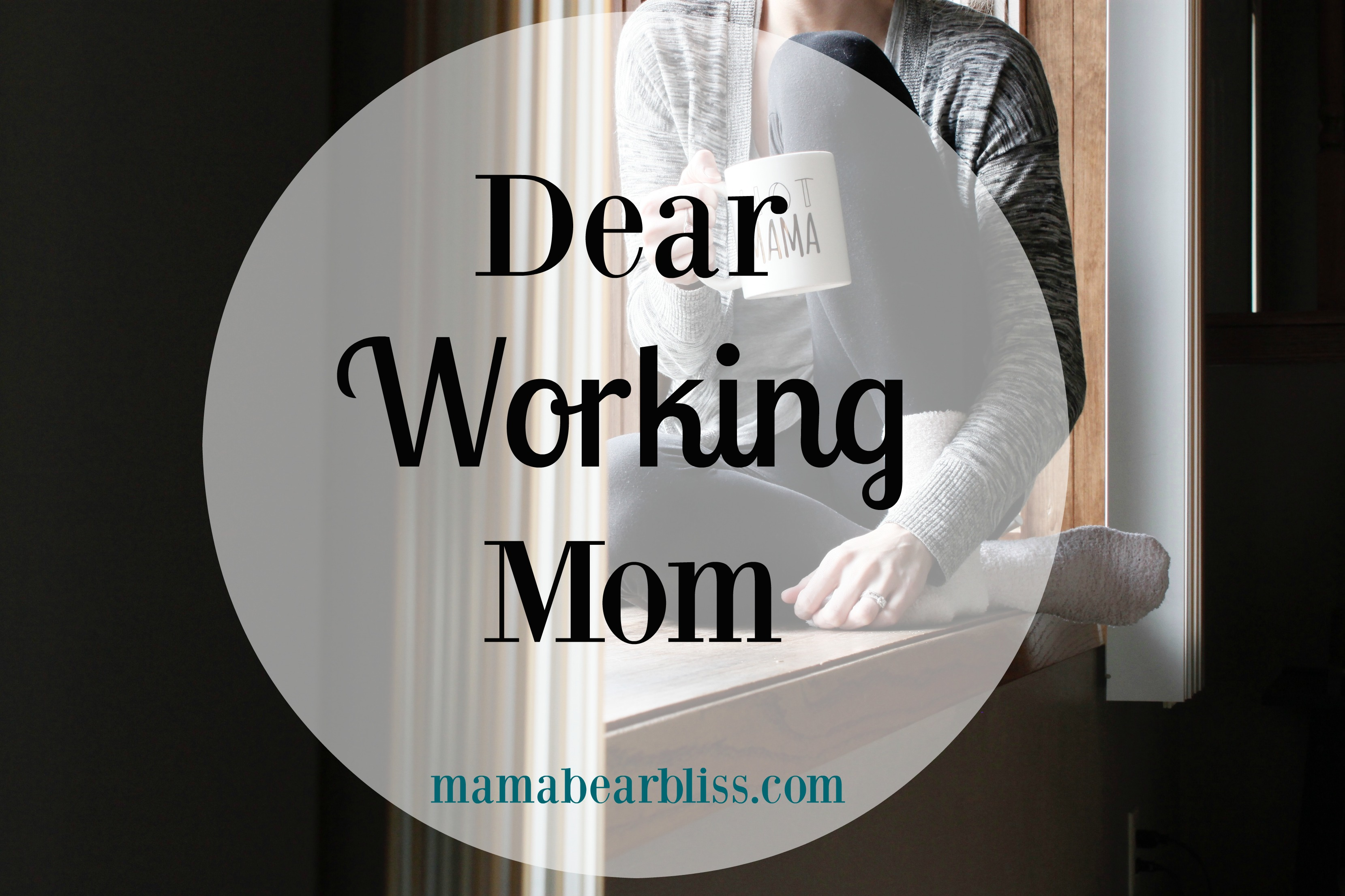 Dear Working Mom