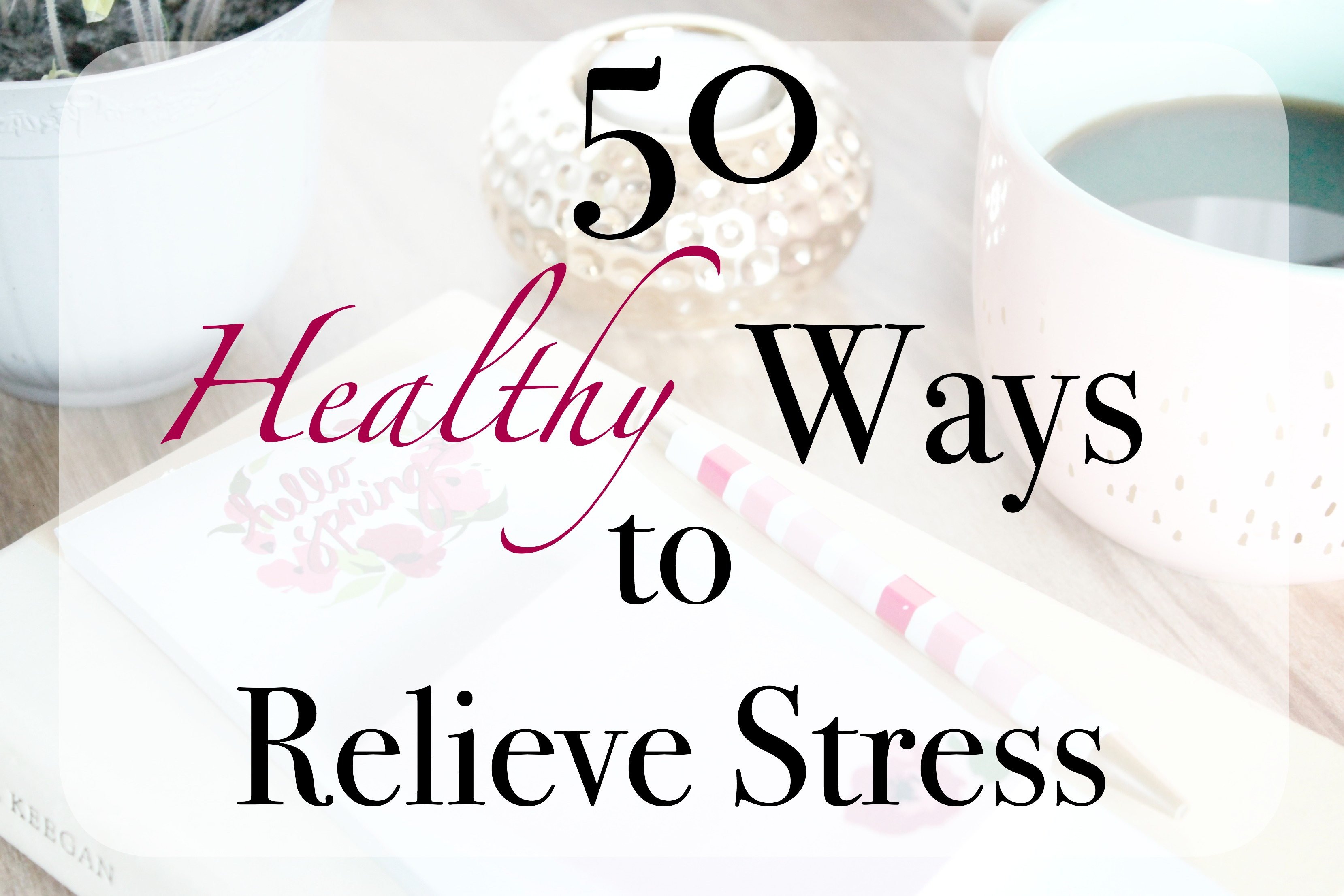 50 Healthy Ways to Relieve Stress